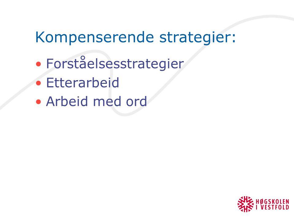 Kompenserende strategier: Forståelsesstrategier Etterarbeid Arbeid med ord