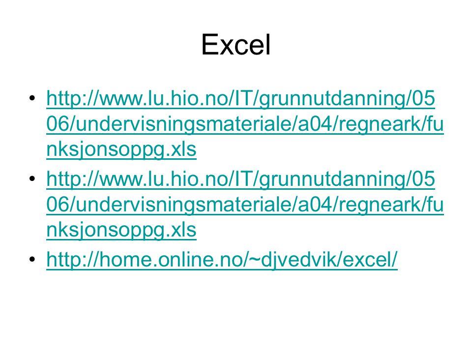 Excel http://www.lu.hio.no/IT/grunnutdanning/05 06/undervisningsmateriale/a04/regneark/fu nksjonsoppg.xlshttp://www.lu.hio.no/IT/grunnutdanning/05 06/undervisningsmateriale/a04/regneark/fu nksjonsoppg.xls http://www.lu.hio.no/IT/grunnutdanning/05 06/undervisningsmateriale/a04/regneark/fu nksjonsoppg.xlshttp://www.lu.hio.no/IT/grunnutdanning/05 06/undervisningsmateriale/a04/regneark/fu nksjonsoppg.xls http://home.online.no/~djvedvik/excel/