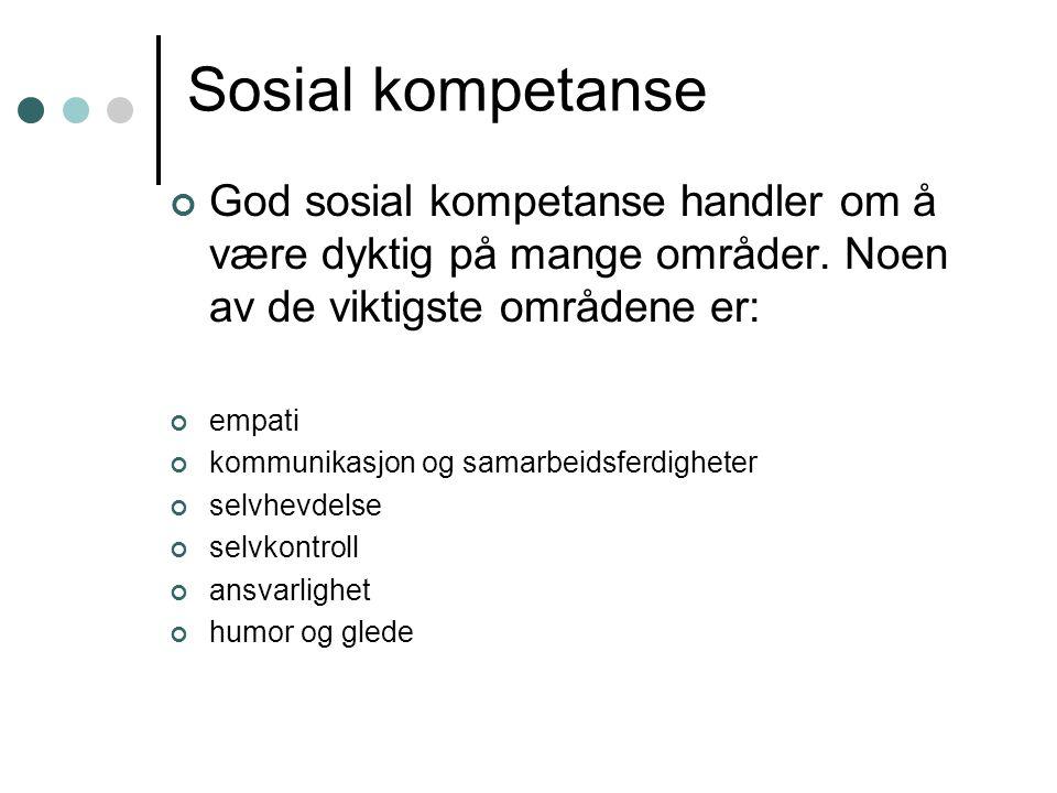 Sosial kompetanse God sosial kompetanse handler om å være dyktig på mange områder. Noen av de viktigste områdene er: empati kommunikasjon og samarbeid