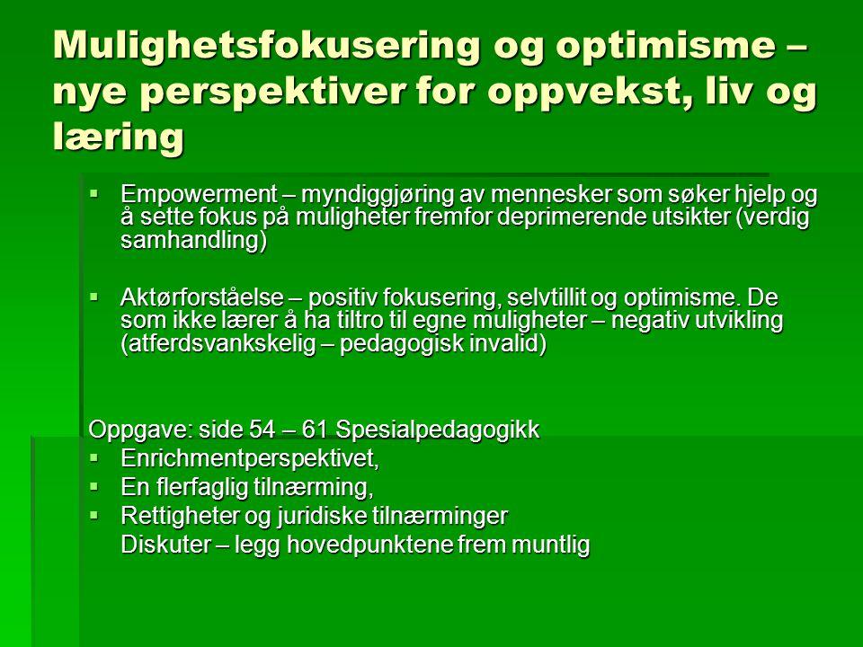 Mulighetsfokusering og optimisme – nye perspektiver for oppvekst, liv og læring  Empowerment – myndiggjøring av mennesker som søker hjelp og å sette