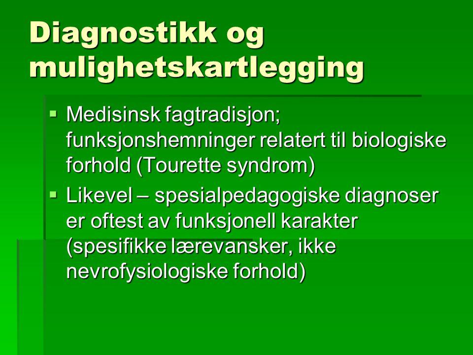 Diagnostikk og mulighetskartlegging  Medisinsk fagtradisjon; funksjonshemninger relatert til biologiske forhold (Tourette syndrom)  Likevel – spesia