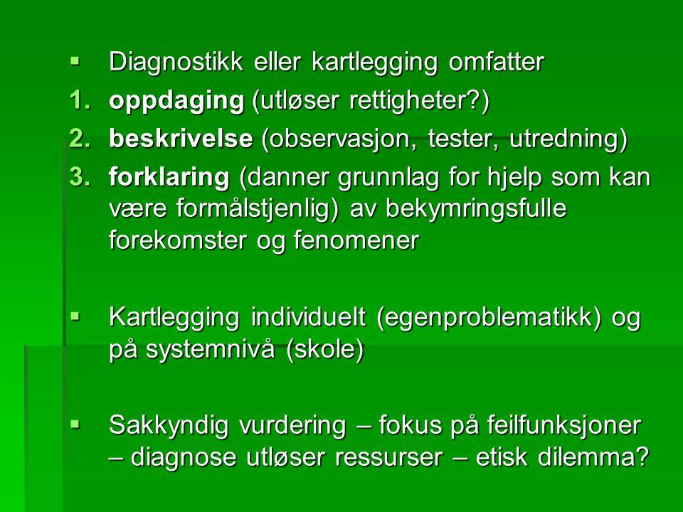  Diagnostikk eller kartlegging omfatter 1.oppdaging (utløser rettigheter?) 2.beskrivelse (observasjon, tester, utredning) 3.forklaring (danner grunnl
