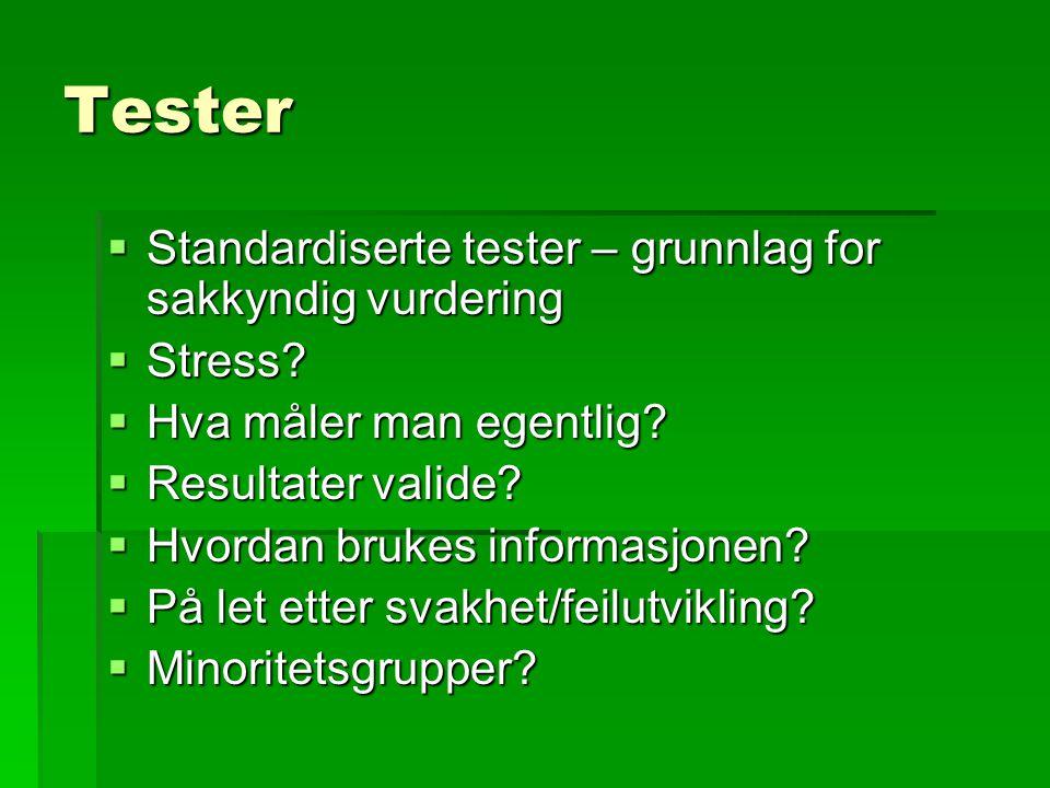 Tester  Standardiserte tester – grunnlag for sakkyndig vurdering  Stress?  Hva måler man egentlig?  Resultater valide?  Hvordan brukes informasjo