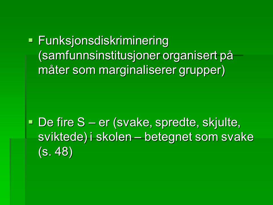  Funksjonsdiskriminering (samfunnsinstitusjoner organisert på måter som marginaliserer grupper)  De fire S – er (svake, spredte, skjulte, sviktede)
