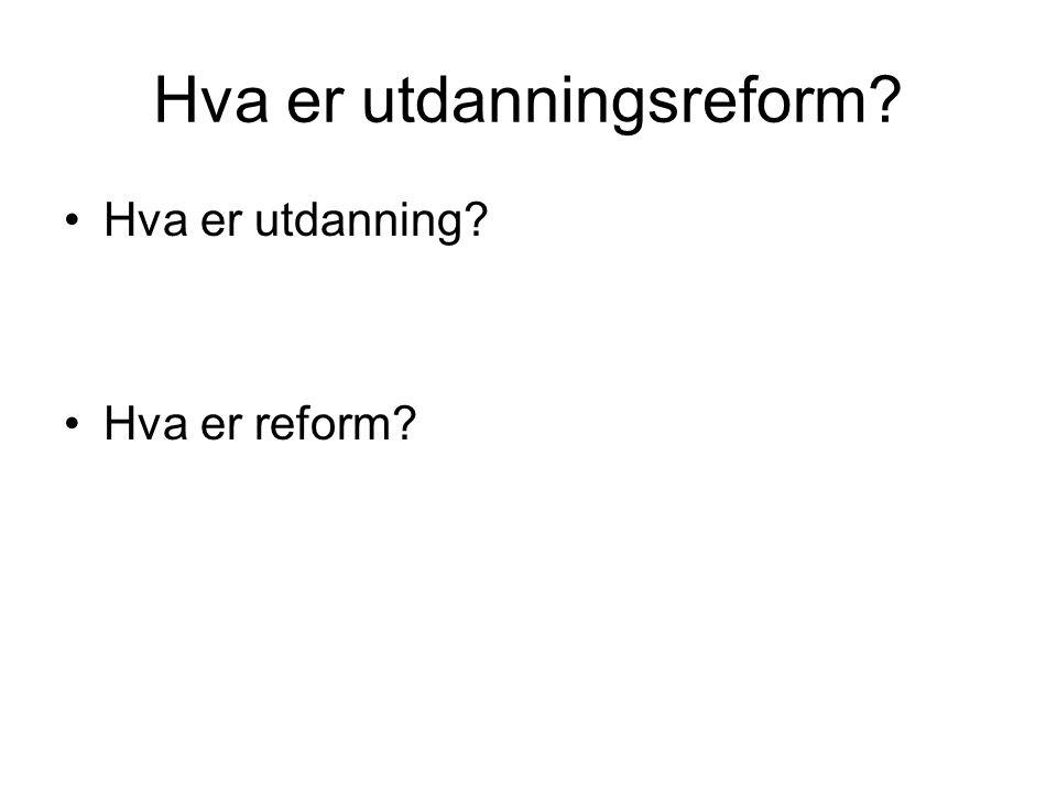 Hva er utdanningsreform? Hva er utdanning? Hva er reform?