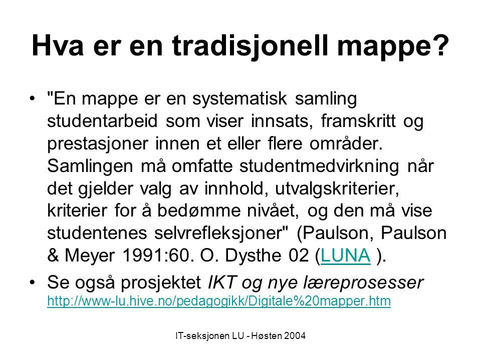 IT-seksjonen LU - Høsten 2004 Mappevurdering Mappene kan innholde dokumentasjon av læringsprosesser så vel som produkter som er resultat av disse.