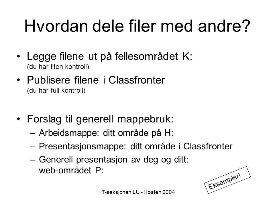 IT-seksjonen LU - Høsten 2004 Hvordan dele filer med andre.