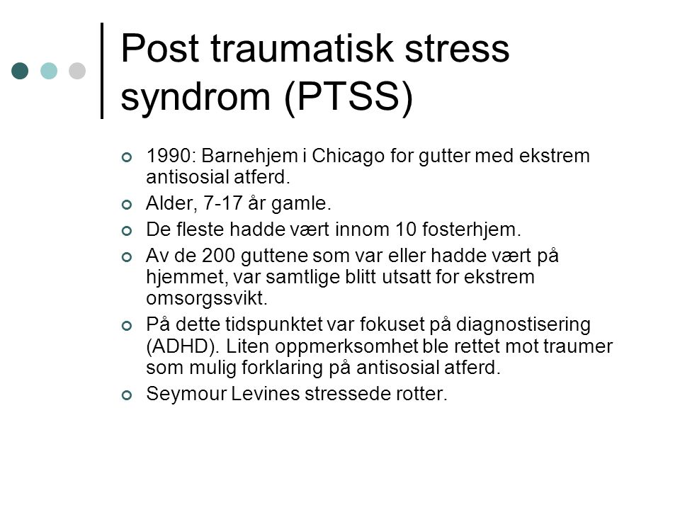Post traumatisk stress syndrom (PTSS) 1990: Barnehjem i Chicago for gutter med ekstrem antisosial atferd.