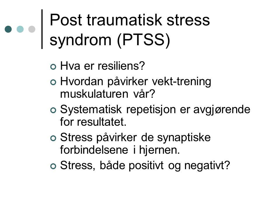 Post traumatisk stress syndrom (PTSS) Hva er resiliens? Hvordan påvirker vekt-trening muskulaturen vår? Systematisk repetisjon er avgjørende for resul