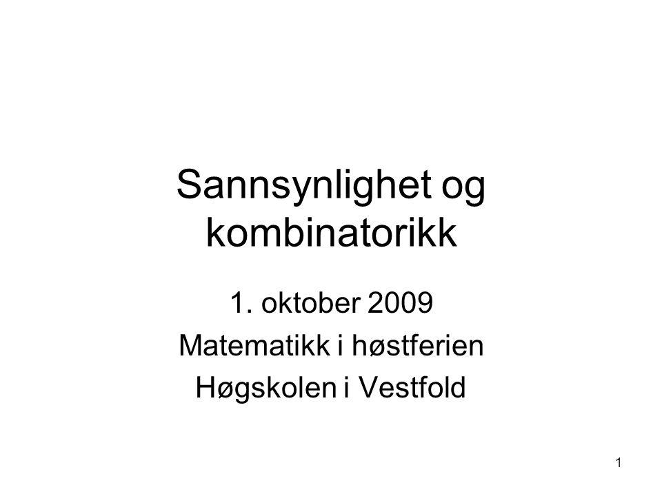 1 Sannsynlighet og kombinatorikk 1. oktober 2009 Matematikk i høstferien Høgskolen i Vestfold