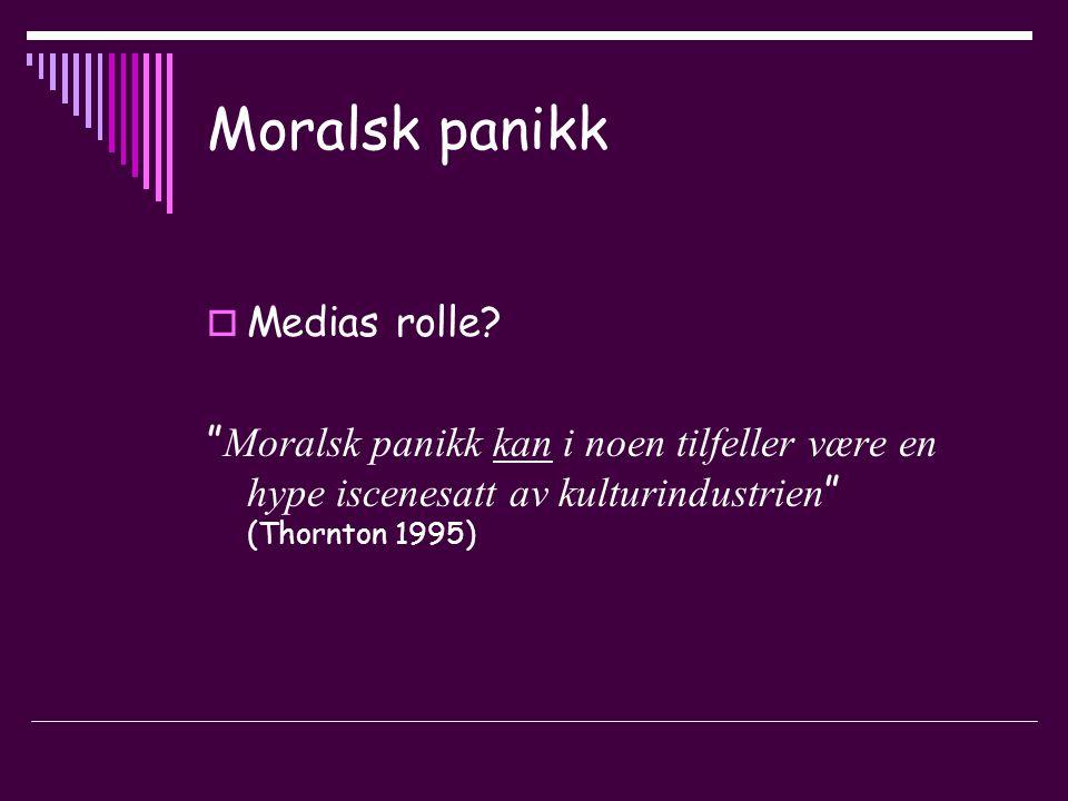 Moralsk panikk  Medias rolle.