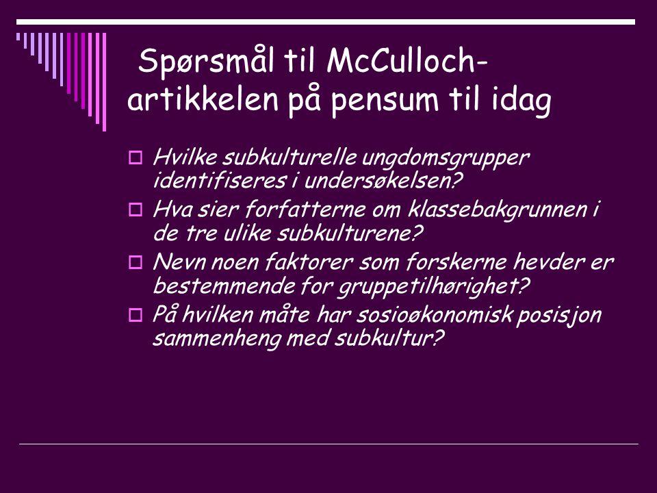 Spørsmål til McCulloch- artikkelen på pensum til idag  Hvilke subkulturelle ungdomsgrupper identifiseres i undersøkelsen.