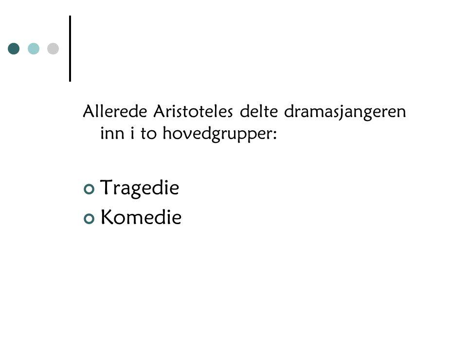 Allerede Aristoteles delte dramasjangeren inn i to hovedgrupper: Tragedie Komedie