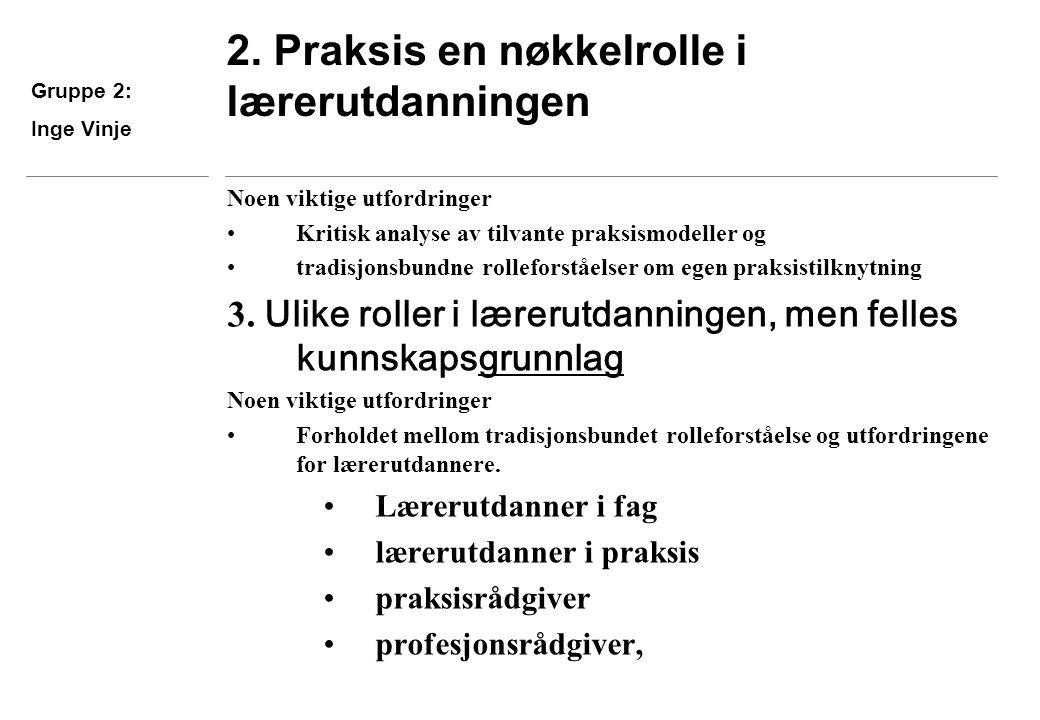2. Praksis en nøkkelrolle i lærerutdanningen Noen viktige utfordringer Kritisk analyse av tilvante praksismodeller og tradisjonsbundne rolleforståelse