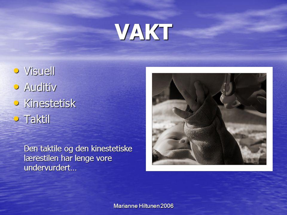 Marianne Hiltunen 2006 VAKT Visuell Visuell Auditiv Auditiv Kinestetisk Kinestetisk Taktil Taktil Den taktile og den kinestetiske lærestilen har lenge vore undervurdert…