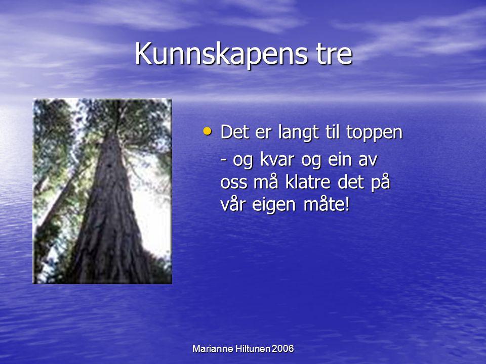 Marianne Hiltunen 2006 Kunnskapens tre Det er langt til toppen Det er langt til toppen - og kvar og ein av oss må klatre det på vår eigen måte!