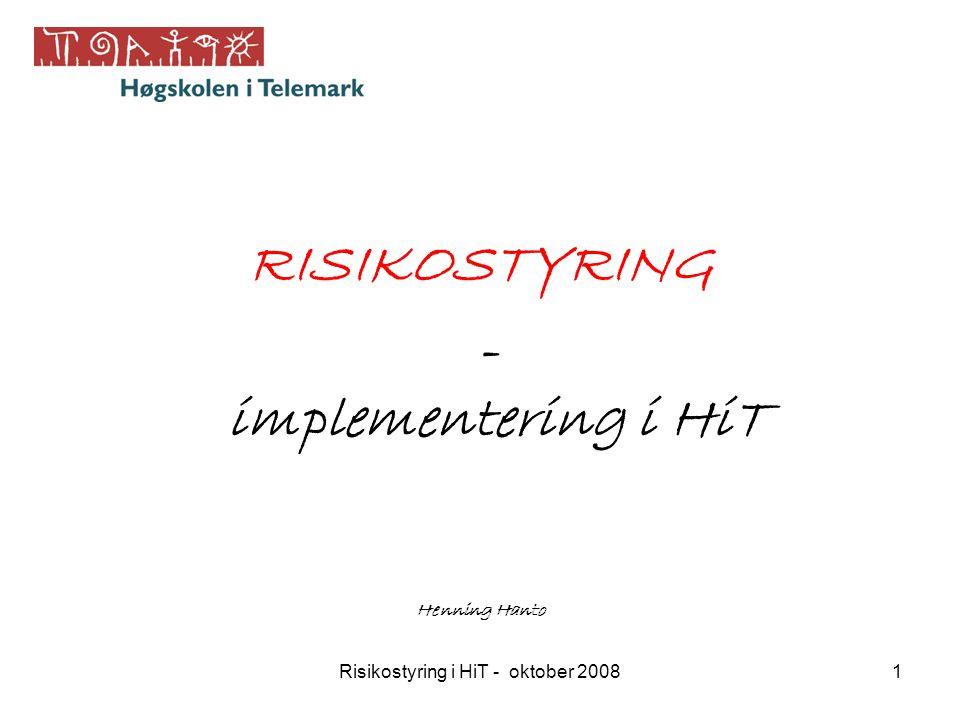Risikostyring i HiT - oktober 200822 Risikostyring: prosessen Mål/tiltak Kritiske suksessfaktorar Risikofaktorar sannsyn konsekvens = risiko Tiltak risikotoleranse Risikovurdering/ risikoanalyse Kontroll/oppfølging =åtgjerder