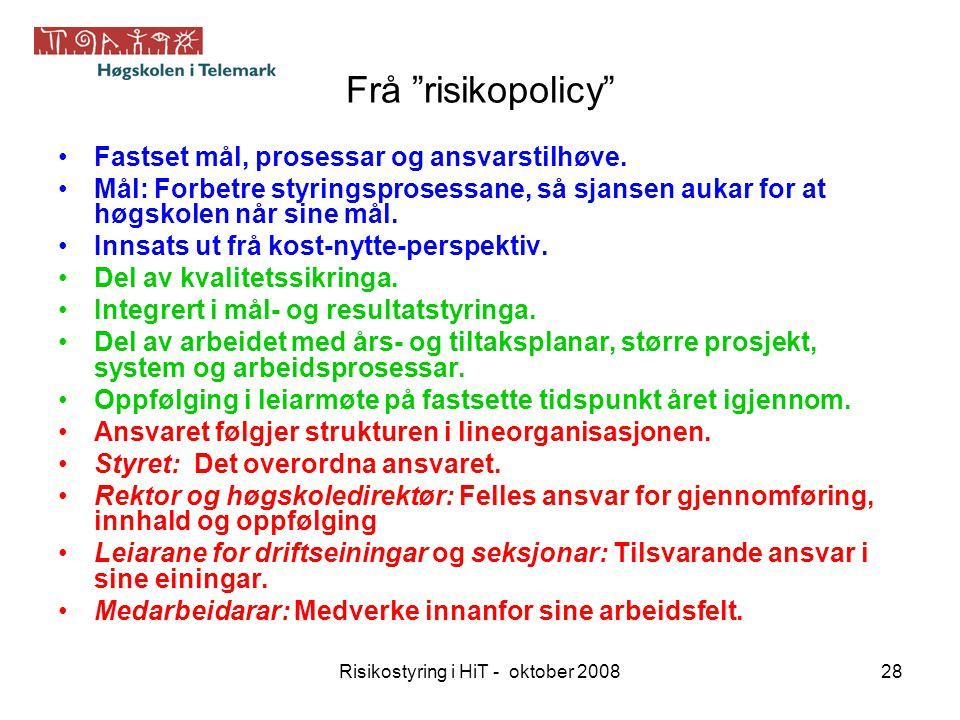 """Risikostyring i HiT - oktober 200828 Frå """"risikopolicy"""" Fastset mål, prosessar og ansvarstilhøve. Mål: Forbetre styringsprosessane, så sjansen aukar f"""