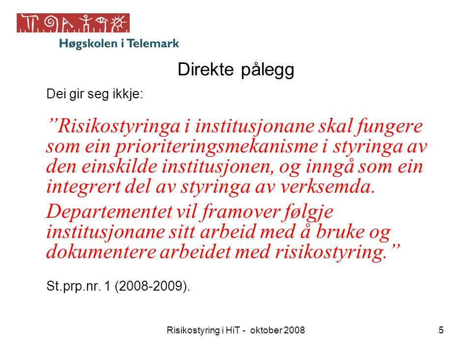 """Risikostyring i HiT - oktober 20085 Direkte pålegg Dei gir seg ikkje: """"Risikostyringa i institusjonane skal fungere som ein prioriteringsmekanisme i s"""