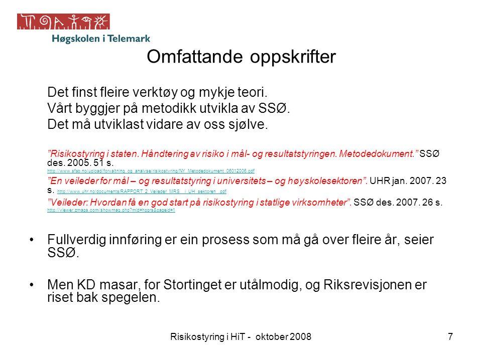 Risikostyring i HiT - oktober 20087 Omfattande oppskrifter Det finst fleire verktøy og mykje teori. Vårt byggjer på metodikk utvikla av SSØ. Det må ut