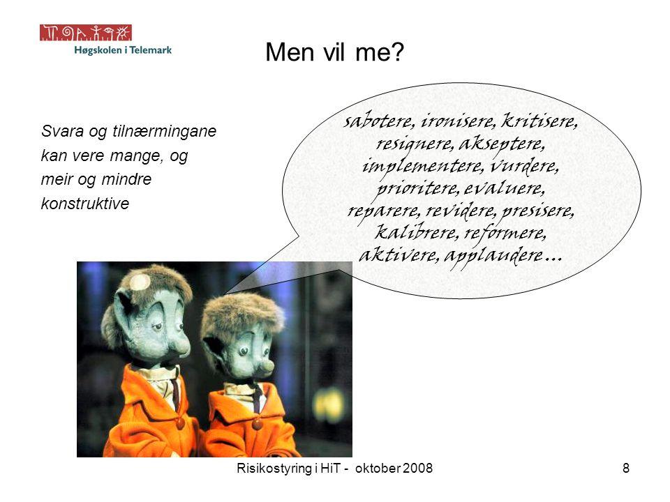 Risikostyring i HiT - oktober 200829 Frå implementeringsplan Mål: Innan 01.03.10 skal Høgskolen i Telemark ha eit fungerande og fullt ut tilfredsstillande system for risikovurdering som er integrert i arbeidet med mål og resultatstyring.