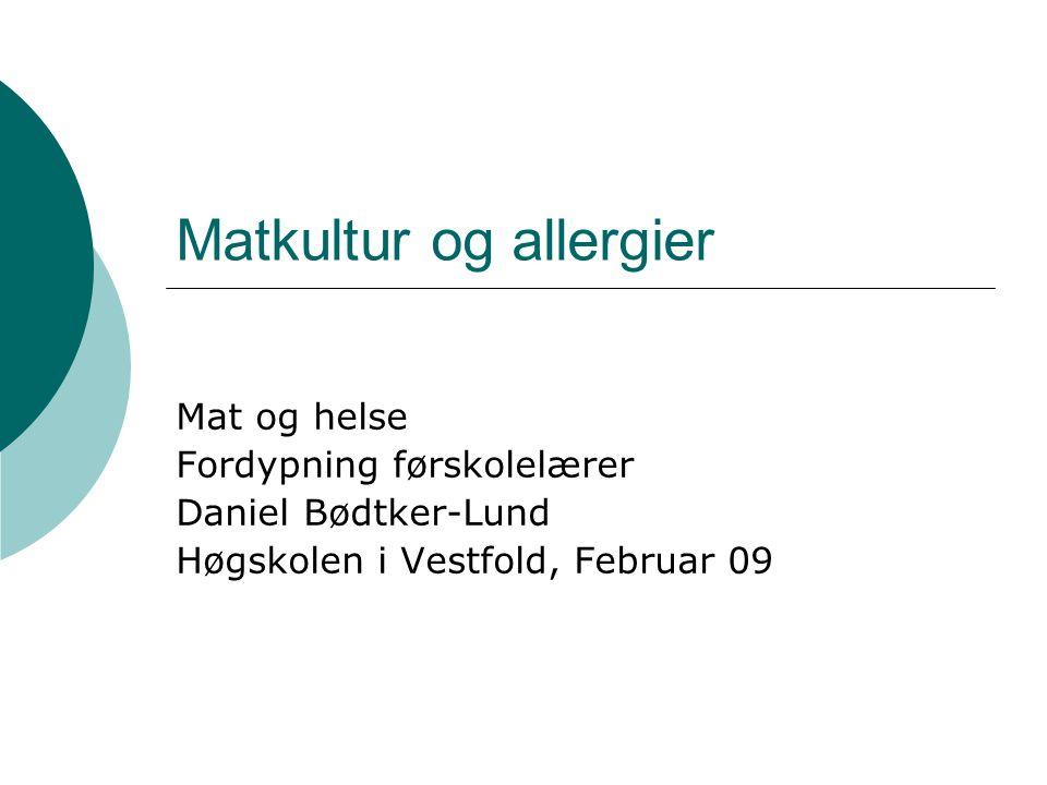 Matkultur og allergier Mat og helse Fordypning førskolelærer Daniel Bødtker-Lund Høgskolen i Vestfold, Februar 09