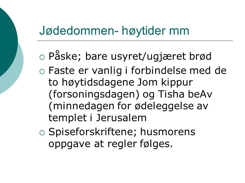 Jødedommen- høytider mm  Påske; bare usyret/ugjæret brød  Faste er vanlig i forbindelse med de to høytidsdagene Jom kippur (forsoningsdagen) og Tish