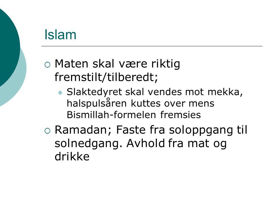 Islam  Maten skal være riktig fremstilt/tilberedt; Slaktedyret skal vendes mot mekka, halspulsåren kuttes over mens Bismillah-formelen fremsies  Ram