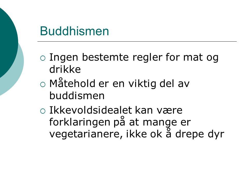 Buddhismen  Ingen bestemte regler for mat og drikke  Måtehold er en viktig del av buddismen  Ikkevoldsidealet kan være forklaringen på at mange er