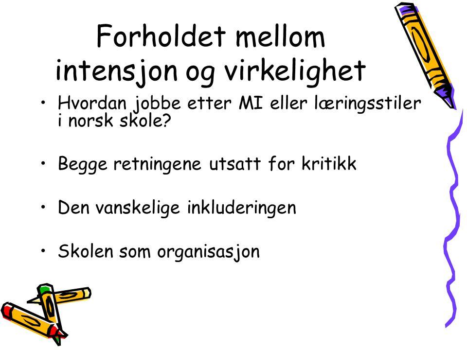Forholdet mellom intensjon og virkelighet Hvordan jobbe etter MI eller læringsstiler i norsk skole.