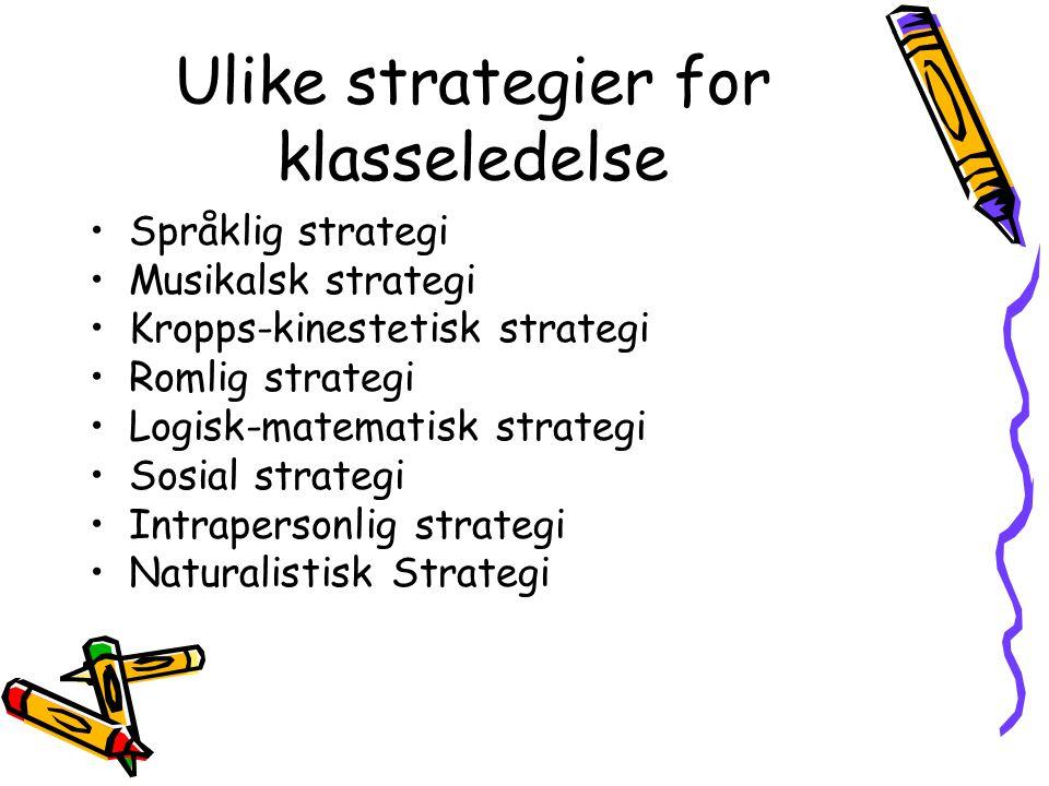 Ulike strategier for klasseledelse Språklig strategi Musikalsk strategi Kropps-kinestetisk strategi Romlig strategi Logisk-matematisk strategi Sosial strategi Intrapersonlig strategi Naturalistisk Strategi