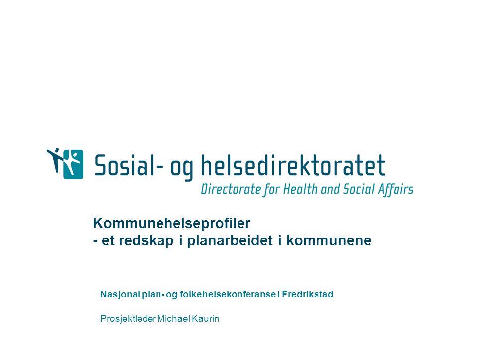 Kommunehelseprofiler - et redskap i planarbeidet i kommunene Nasjonal plan- og folkehelsekonferanse i Fredrikstad Prosjektleder Michael Kaurin