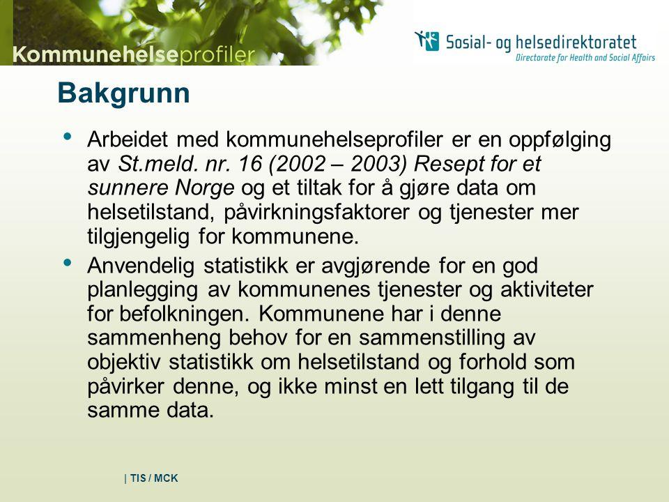 | TIS / MCK Bakgrunn Arbeidet med kommunehelseprofiler er en oppfølging av St.meld.