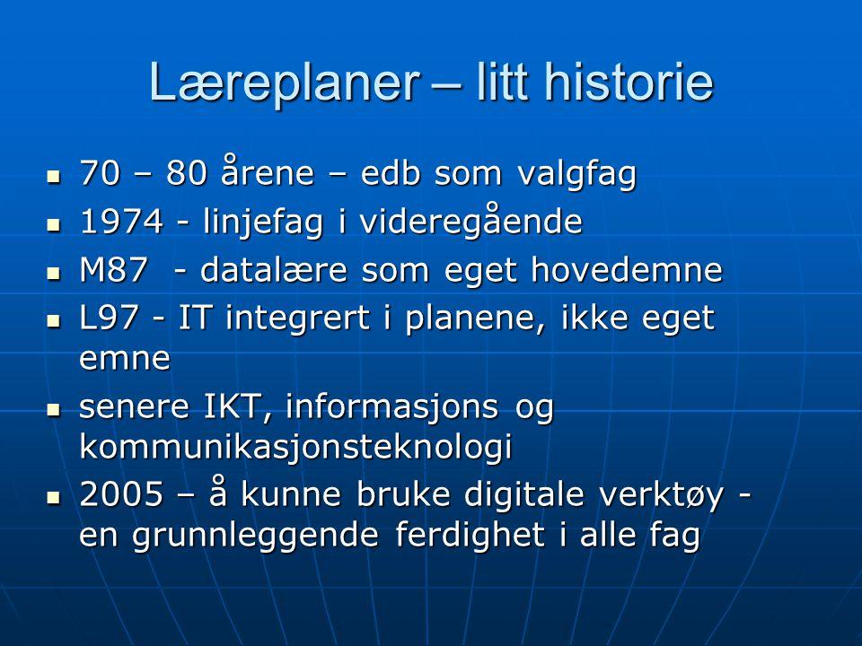 Læreplaner – litt historie 70 – 80 årene – edb som valgfag 70 – 80 årene – edb som valgfag 1974 - linjefag i videregående 1974 - linjefag i videregåen