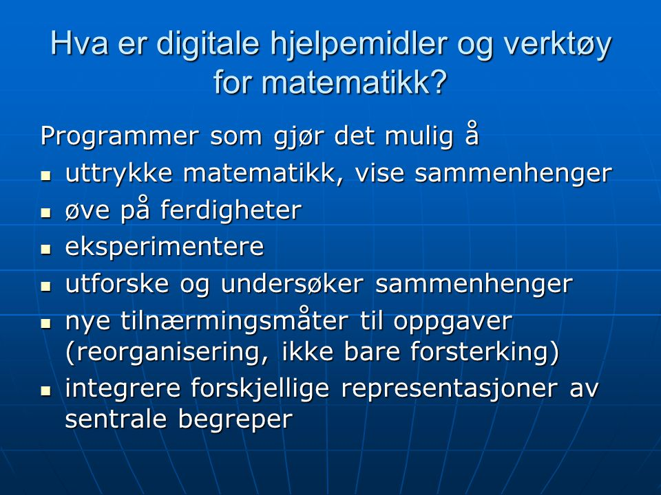 Hva er digitale hjelpemidler og verktøy for matematikk? Programmer som gjør det mulig å uttrykke matematikk, vise sammenhenger uttrykke matematikk, vi