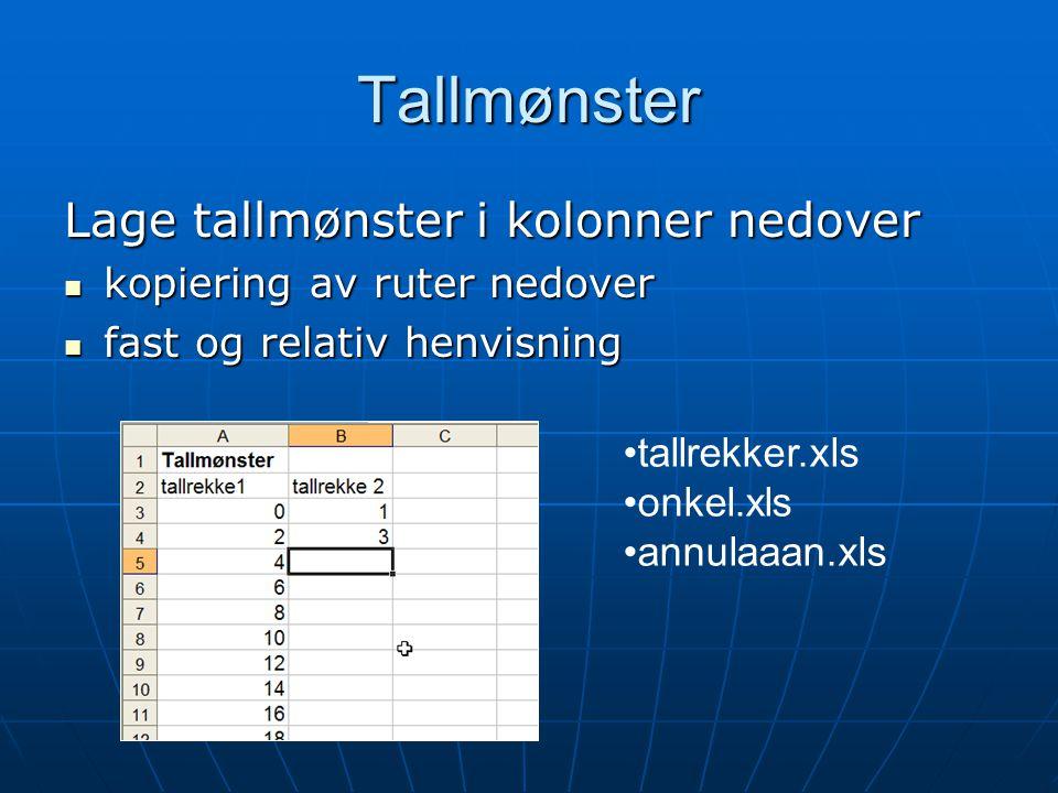 Tallmønster Lage tallmønster i kolonner nedover kopiering av ruter nedover kopiering av ruter nedover fast og relativ henvisning fast og relativ henvi