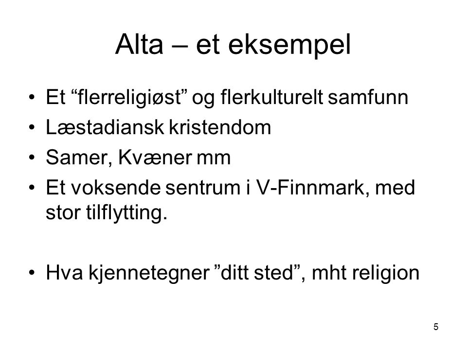 5 Alta – et eksempel Et flerreligiøst og flerkulturelt samfunn Læstadiansk kristendom Samer, Kvæner mm Et voksende sentrum i V-Finnmark, med stor tilflytting.