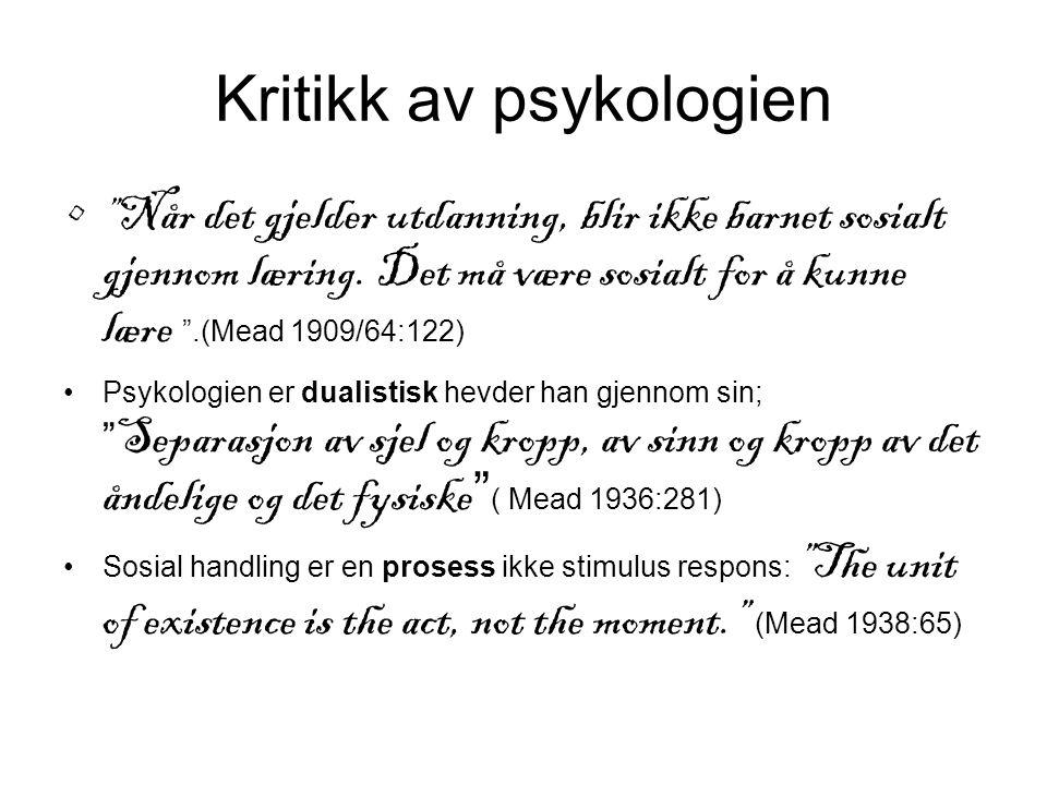 """Kritikk av psykologien """" Når det gjelder utdanning, blir ikke barnet sosialt gjennom læring. Det må være sosialt for å kunne lære """".(Mead 1909/64:122)"""