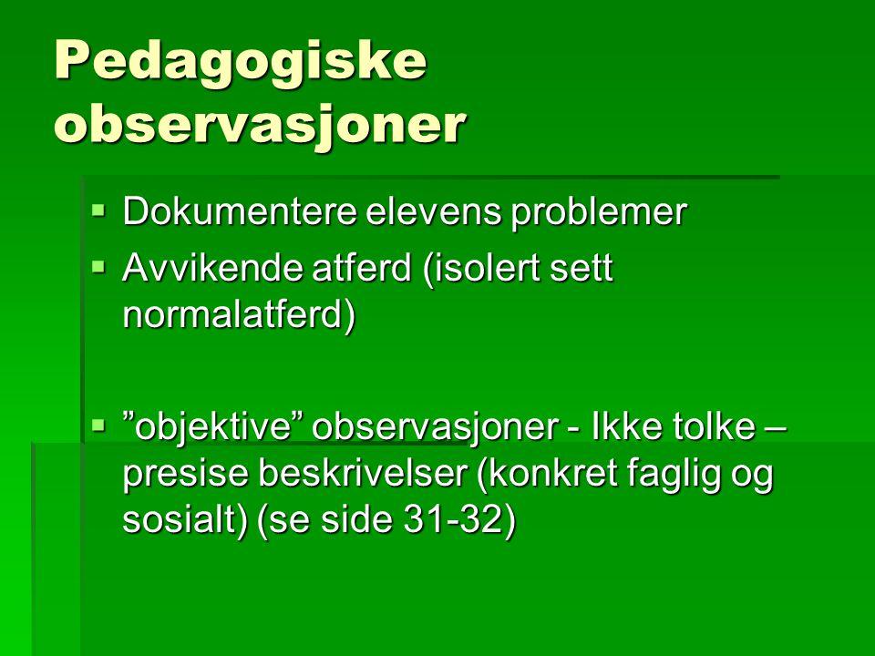 """Pedagogiske observasjoner  Dokumentere elevens problemer  Avvikende atferd (isolert sett normalatferd)  """"objektive"""" observasjoner - Ikke tolke – pr"""