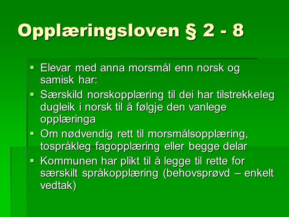 Opplæringsloven § 2 - 8  Elevar med anna morsmål enn norsk og samisk har:  Særskild norskopplæring til dei har tilstrekkeleg dugleik i norsk til å f
