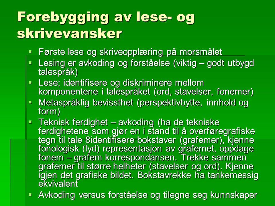 Forebygging av lese- og skrivevansker  Første lese og skriveopplæring på morsmålet  Lesing er avkoding og forståelse (viktig – godt utbygd talespråk
