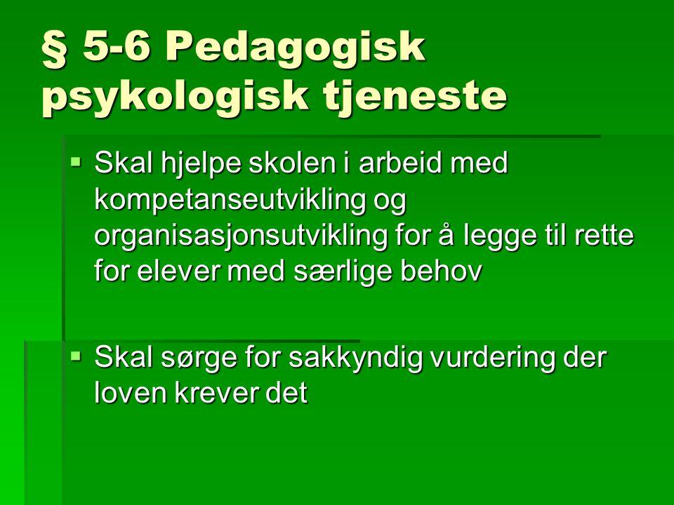 § 5-6 Pedagogisk psykologisk tjeneste  Skal hjelpe skolen i arbeid med kompetanseutvikling og organisasjonsutvikling for å legge til rette for elever