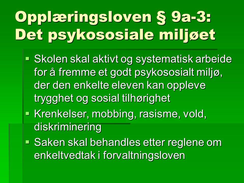 Opplæringsloven § 9a-3: Det psykososiale miljøet  Skolen skal aktivt og systematisk arbeide for å fremme et godt psykososialt miljø, der den enkelte