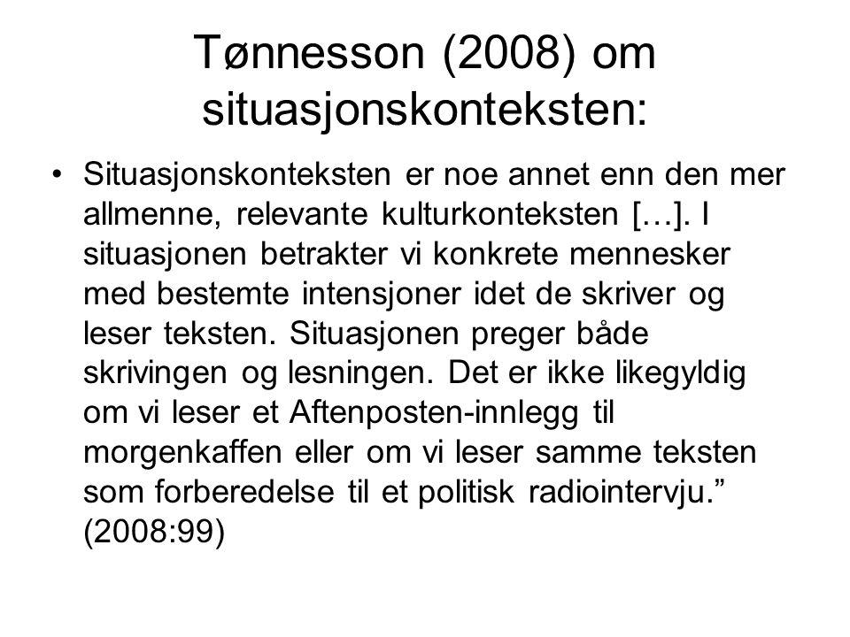 Tønnesson (2008) om situasjonskonteksten: Situasjonskonteksten er noe annet enn den mer allmenne, relevante kulturkonteksten […]. I situasjonen betrak