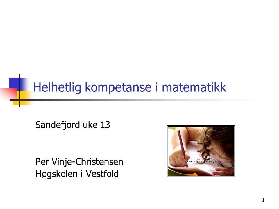 1 Helhetlig kompetanse i matematikk Sandefjord uke 13 Per Vinje-Christensen Høgskolen i Vestfold