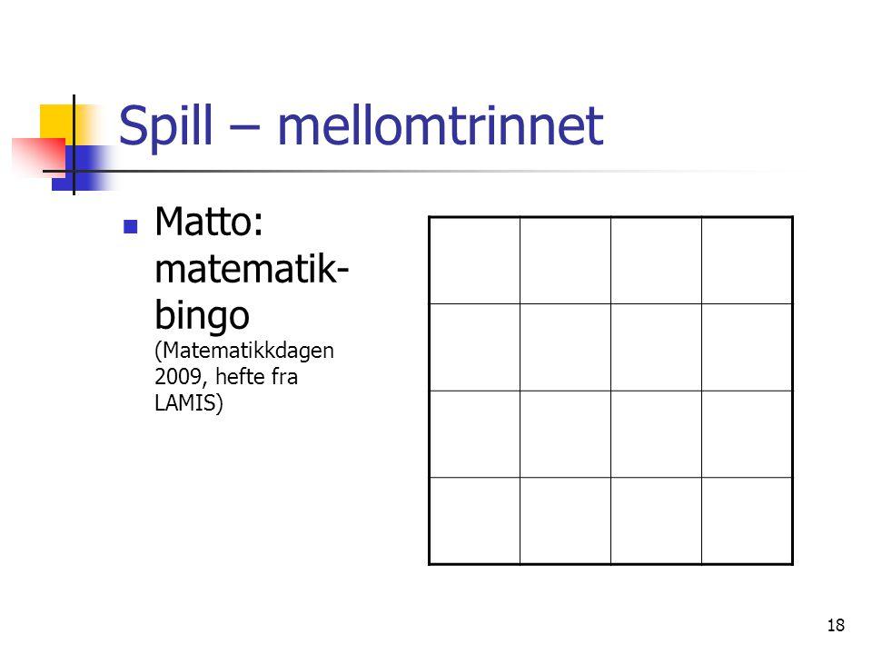 18 Spill – mellomtrinnet Matto: matematik- bingo (Matematikkdagen 2009, hefte fra LAMIS)