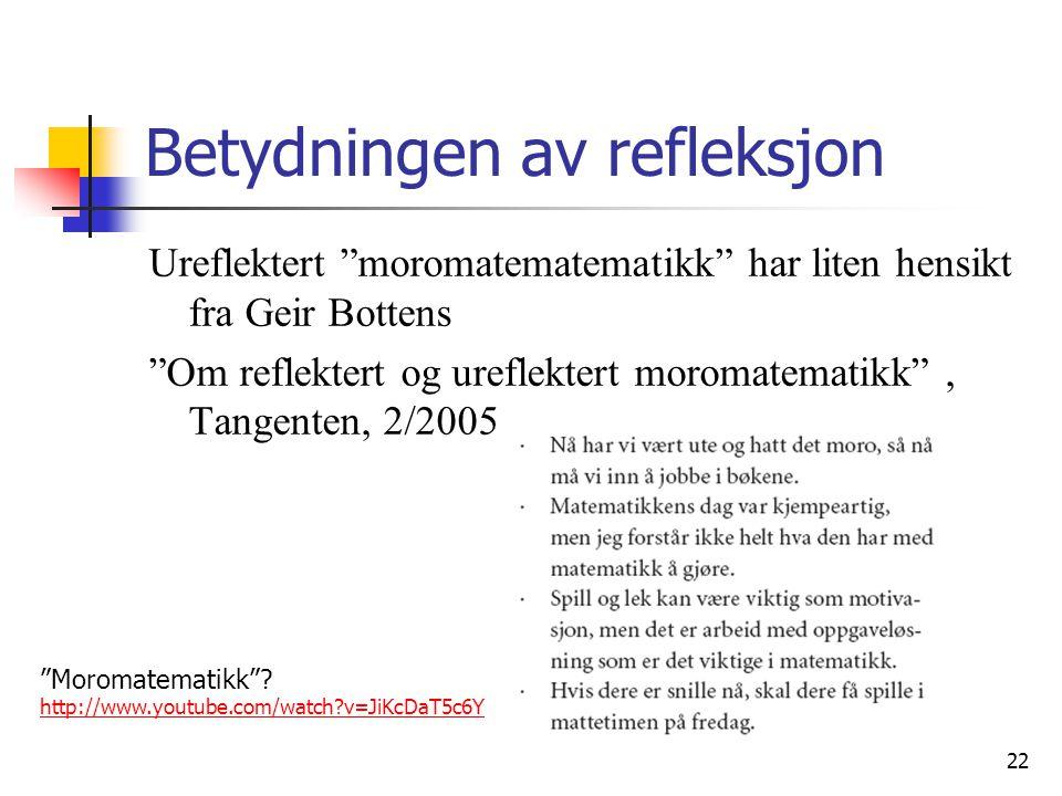 22 Betydningen av refleksjon Ureflektert moromatematematikk har liten hensikt fra Geir Bottens Om reflektert og ureflektert moromatematikk , Tangenten, 2/2005 Moromatematikk .