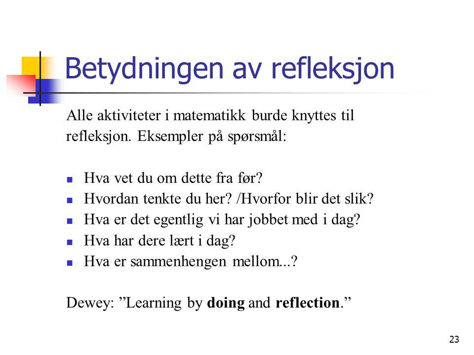 23 Betydningen av refleksjon Alle aktiviteter i matematikk burde knyttes til refleksjon.