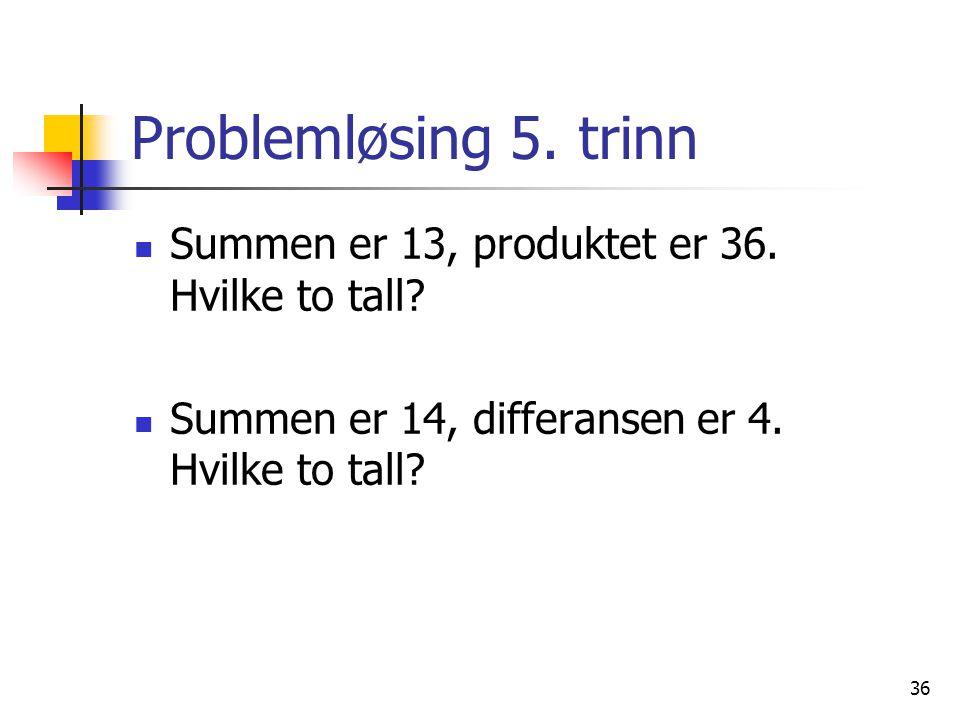 36 Problemløsing 5.trinn Summen er 13, produktet er 36.