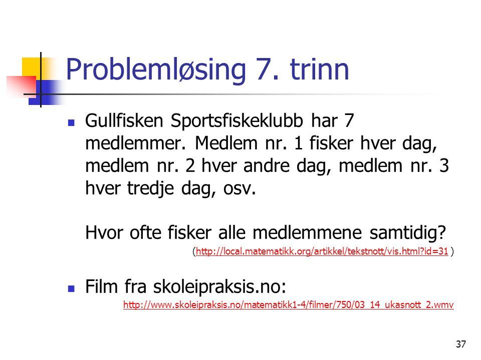 37 Problemløsing 7.trinn Gullfisken Sportsfiskeklubb har 7 medlemmer.